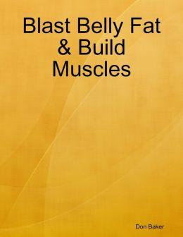Blast Belly Fat & Build Muscles