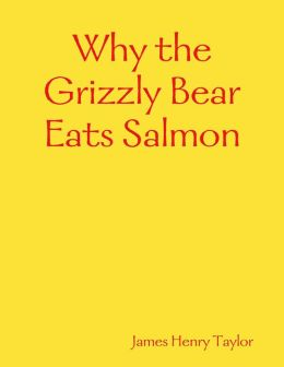Why the Grizzly Bear Eats Salmon