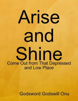 Arise and Shine: Come Out from That Depressed and Low Place