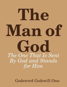 The Man of God: The One That Is Sent By God and Stands for Him