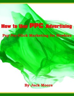 How to Use PPC Advertising - Pay-Per-Click Marketing for Newbies