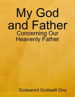 My God and Father: Concerning Our Heavenly Father