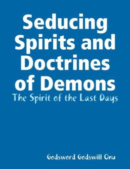 Seducing Spirits and Doctrines of Demons: The Spirit of the Last Days