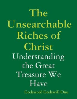 The Unsearchable Riches of Christ: Understanding the Great Treasure We Have