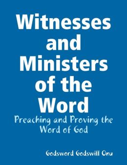Witnesses and Ministers of the Word: Preaching and Proving the Word of God
