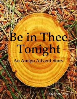 Be in Thee Tonight: An Amigo Advent Story