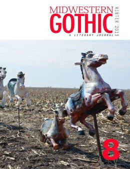 Midwestern Gothic: Winter 2013 Issue 8