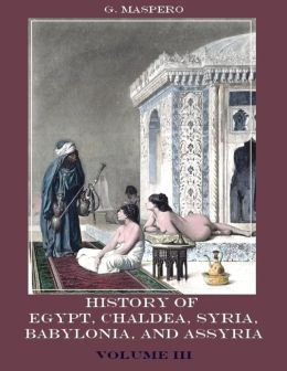 History of Egypt, Chald?a, Syria, Babylonia, and Assyria : Volume III (Illustrated)