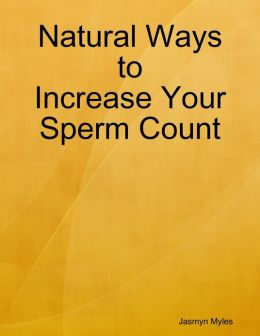 Natural Ways to Increase Your Sperm Count