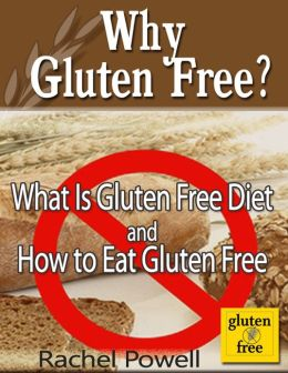Why Gluten Free? What Is Gluten Free Diet and How to Eat Gluten Free