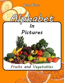Alphabet In Pictures - Fruits and Vegetables