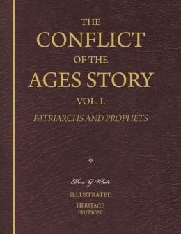 The Conflict of the Ages Story, Vol. I. - Patriarchs and Prophets