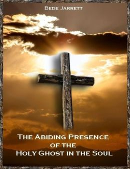 The Abiding Presence of the Holy Ghost in the Soul (Illustrated)