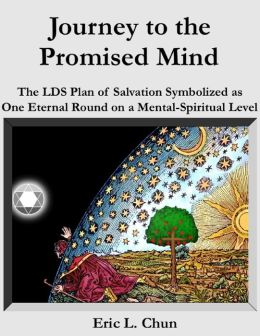 Journey to the Promised Mind: The LDS Plan of Salvation Symbolized as One Eternal Round on a Mental-Spiritual Level
