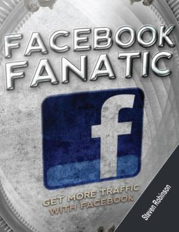 Facebook Fanatic: Get More Traffic With Facebook
