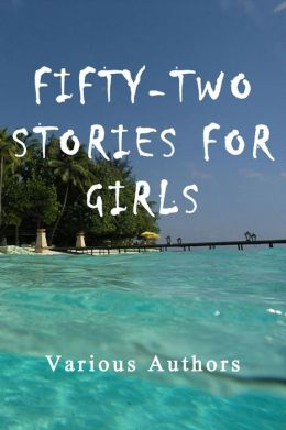 Fifty-Two Stories For Girls