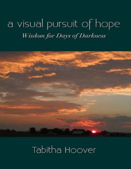 A Visual Pursuit of Hope: Wisdom for Days of Darkness