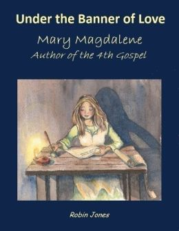 Under the Banner of Love: Mary Magdalene Author of the 4th Gospel
