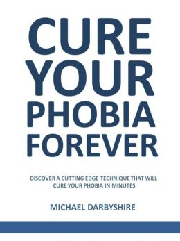 Cure Your Phobia Forever