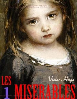 Les Miserables. Vol. 1. Fantine: Edition de Luxe (Illustrated with 75 Vintage Engravings of 19th Century Artists). Detailed Table of Contents