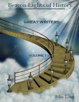 Beacon Lights of History : Great Writers, Volume 13 (Illustrated)
