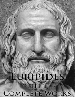 Euripides the Complete Works