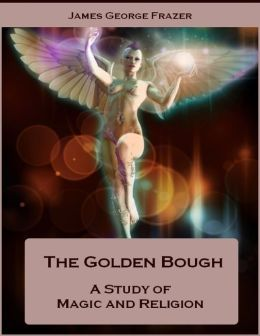 The Golden Bough : A Study of Magic and Religion (Illustrated)