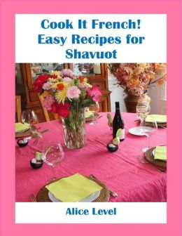Cook It French! Easy Recipes for Shavuot