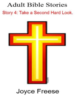 Adult Bible Stories: Story 4 Take a Second Hard Look