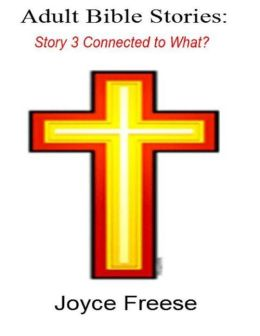 Adult Bible Stories: Story 3 Connected to What?