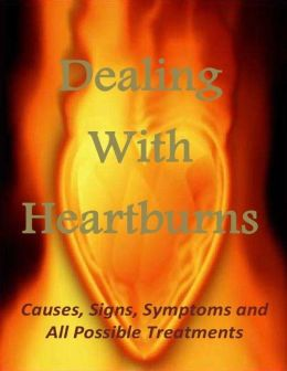Dealing With Heartburns: Causes, Signs, Symptoms and All Possible Treatments