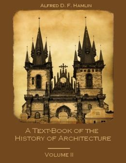 A Text-Book of the History of Architecture : Volume II (Illustrated)
