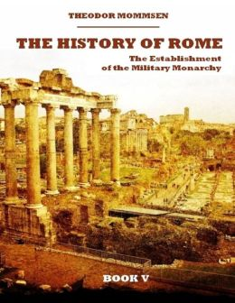 The History of Rome : The Establishment of the Military Monarchy, Book V (Illustrated)