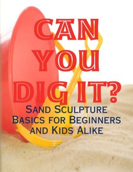 Can You Dig It? Sand Sculpture Basics for Beginners and Kids Alike
