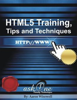HTML5 Training, Tips and Techniques