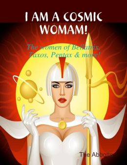 I Am a Cosmic Woman! - The Women of Bellatrix, Taxos, Pentax & More!
