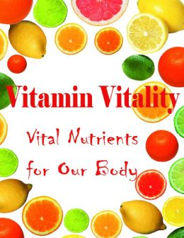 Vitamin Vitality - Vital Nutrients for Our Body