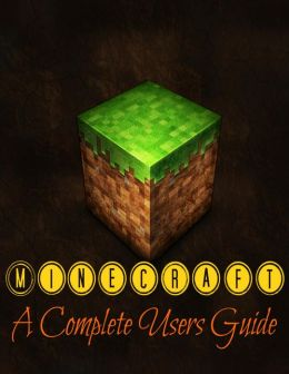 Minecraft: A Complete Users Guide