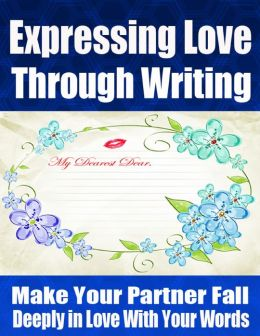 Expressing Love Through Writing - Make Your Partner Fall Deeply in Love With Your Words