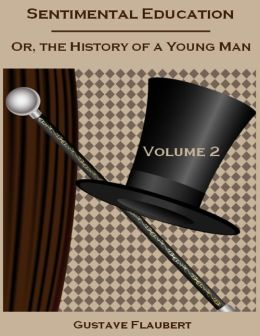 Sentimental Education : Or, the History of a Young Man, Volume 2 (Illustrated)