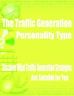 The Traffic Generation Personality Type - Discover What Traffic Generation Strategies Are Suitable for You