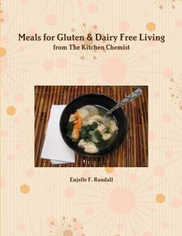 Meals for Gluten & Dairy Free Living from the Kitchen Chemist