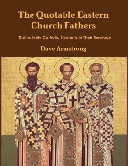 The Quotable Eastern Church Fathers: Distinctively Catholic Elements in Their Theology
