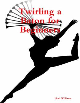 Twirling a Baton for Beginners