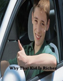 Why That Kid Is Richer