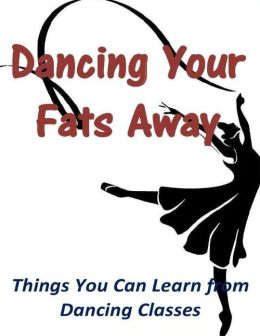 Dancing Your Fats Away: Things You Can Learn from Dancing Classes