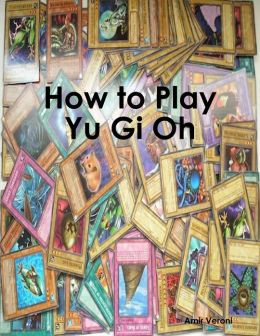 How to Play Yu Gi Oh