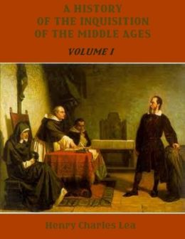 A History of the Inquisition of the Middle Ages : Volume I (Illustrated)
