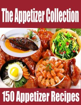 The Appetizer Collection - 150 Appetizer Recipes