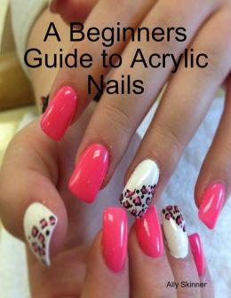 A Beginners Guide to Acrylic Nails